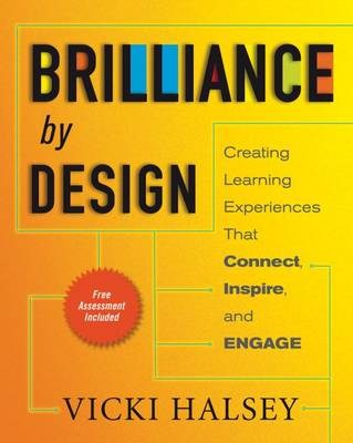 Brilliance by Design: Creating Learning Experiences That Connect, Inspire, and Engage: Creating Learning Experiences That Connect, Inspire, and Engage (Paperback)