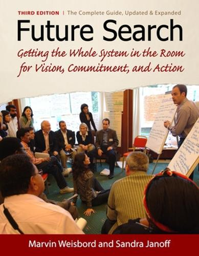 Future Search: Getting the Whole System in the Room for Vision, Commitment, and Action (Paperback)