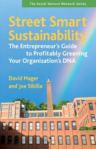 Street Smart Sustainability: The Entrepreneurs Guide to Profitably Greening Your Organizations DNA: The Entrepreneurs Guide to Profitably Greening Your Organizations DNA (Paperback)