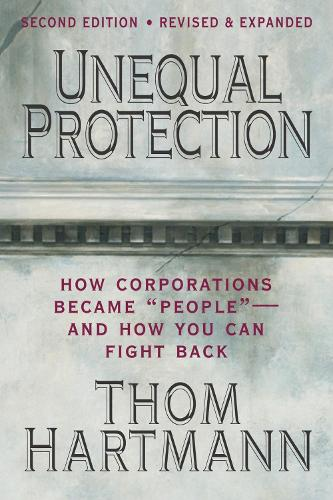 Unequal Protection: The Rise of Corporate Dominance and the Theft of Human Rights: The Rise of Corporate Dominance and the Theft of Human Rights (Paperback)