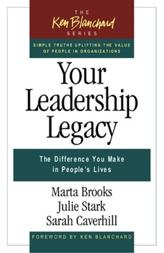 Your Leadership Legacy: The Difference You Make in People's Lives: The Difference You Make in People's Lives (Paperback)