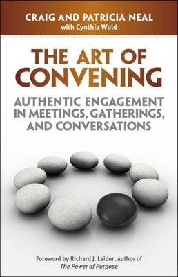 The Art of Convening: Authentic Engagement in Meetings, Gatherings, and Conversations: Authentic Engagement in Meetings, Gatherings, and Conversations (Paperback)