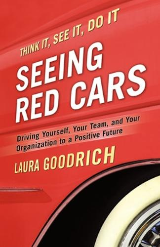 Seeing Red Cars: Driving Yourself, Your Team, and Your Organization to a Positive Future (Paperback)