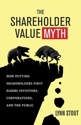 The Shareholder Value Myth: How Putting Shareholders First Harms Investors, Corporations, and the Public: How Putting Shareholders First Harms Investors, Corporations, and the Public (Paperback)