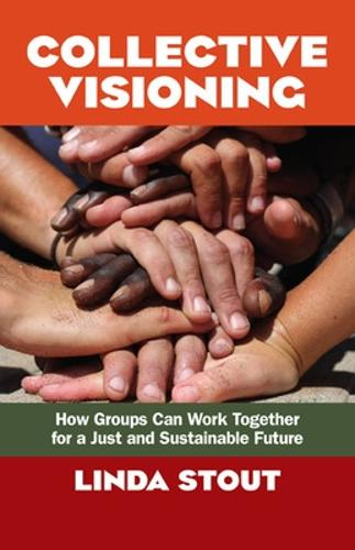 Collective Visioning: How Groups Can Work Together for a Just and Sustainable Future (Paperback)