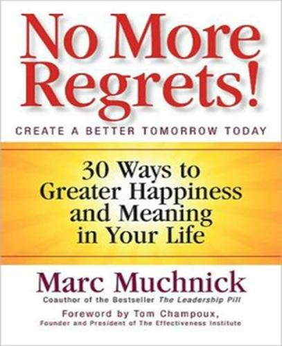 No More Regrets!: 30 Ways to Greater Happiness and Meaning in your Life (Paperback)