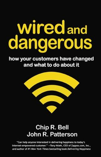 Wired and Dangerous: How Your Customers Have Changed and What to Do About It (Paperback)