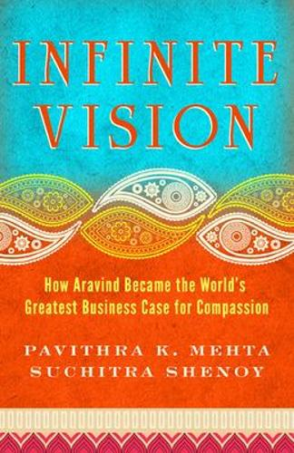 Infinite Vision: How Aravind Became the Worlds Greatest Business Case for Compassion (Paperback)