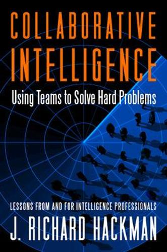 Collaborative Intelligence: Using Teams to Solve Hard Problems: Using Teams to Solve Hard Problems (Hardback)