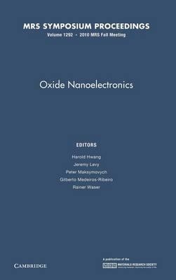 Oxide Nanoelectronics: Volume 1292: Symposium Held November 29 - December 3, Boston, Massachusetts, U.S.A. - MRS Proceedings (Hardback)