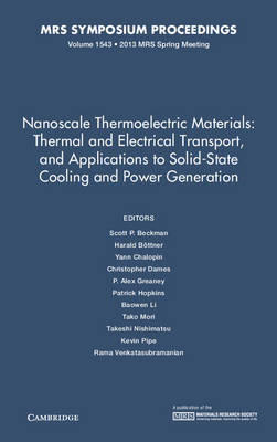 Nanoscale Thermoelectric Materials: Thermal and Electrical Transport, and Applications to Solid-State Cooling and Power Generation: Volume 1543 - MRS Proceedings (Hardback)