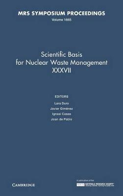 Scientific Basis for Nuclear Waste Management XXXVII: Volume 1665 - MRS Proceedings (Hardback)