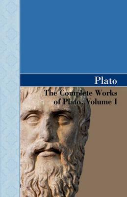 The Complete Works of Plato, Volume I (Hardback)