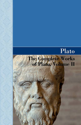 The Complete Works of Plato, Volume II (Hardback)