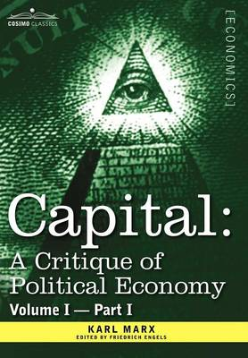 Capital: A Critique of Political Economy - Vol. I-Part I: The Process of Capitalist Production (Hardback)