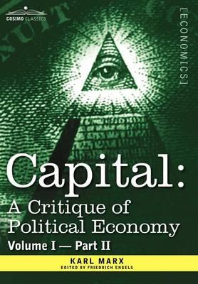 Capital: A Critique of Political Economy - Vol. I-Part II: The Process of Capitalist Production (Hardback)