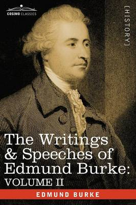 The Writings & Speeches of Edmund Burke: Volume II - On Conciliation with America; Security of the Independence of Parliament; On Mr. Fox's East India (Paperback)