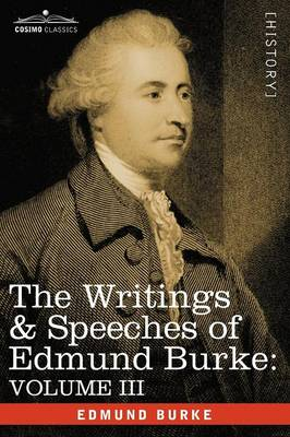 The Writings & Speeches of Edmund Burke: Volume III - On the Nabob of Arcot's Debt; Speech on the Army Estimates; Reflections on the Revolution of Fra (Paperback)