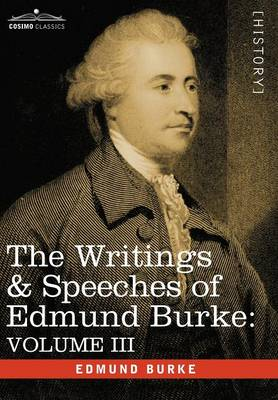The Writings & Speeches of Edmund Burke: Volume III - On the Nabob of Arcot's Debt; Speech on the Army Estimates; Reflections on the Revolution of Fra (Hardback)