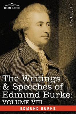 The Writings & Speeches of Edmund Burke: Volume VIII - Reports on the Affairs of India; Articles of Charge of High Crimes and Misdemeanors Against War (Paperback)