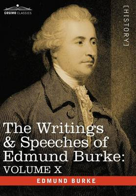 The Writings & Speeches of Edmund Burke: Volume X - Speeches in the Impeachment of Warren Hastings, Esq. (Continued) (Hardback)