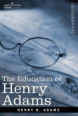 The Education of Henry Adams (Hardback)