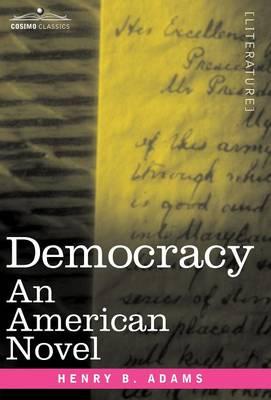 Democracy: An American Novel - Cosimo Classics Literature (Hardback)