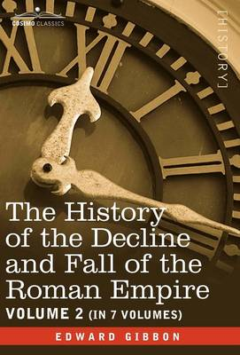 The History of the Decline and Fall of the Roman Empire, Vol. II (Hardback)