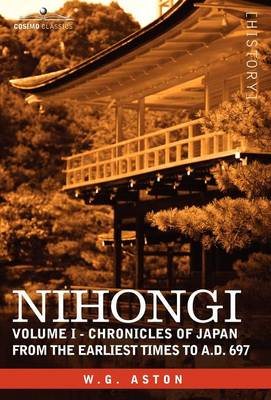 Nihongi: Volume I - Chronicles of Japan from the Earliest Times to A.D. 697 (Hardback)