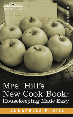 Mrs. Hill S New Cook Book: Housekeeping Made Easy (Paperback)