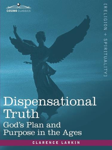 Dispensational Truth, or God's Plan and Purpose in the Ages (Paperback)