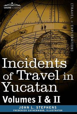 Incidents of Travel in Yucatan, Vols. I and II (Hardback)