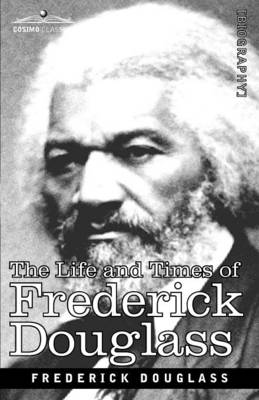 The Life and Times of Frederick Douglass (Paperback)