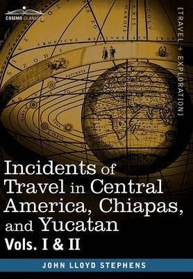 Incidents of Travel in Central America, Chiapas, and Yucatan, Vols. I and II (Hardback)