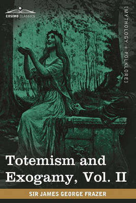 Totemism and Exogamy, Vol. II (in Four Volumes) (Paperback)