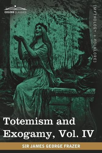 Totemism and Exogamy, Vol. IV (in Four Volumes) (Paperback)