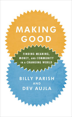 Making Good: Finding Meaning, Money, and Community in a Changing World (Paperback)