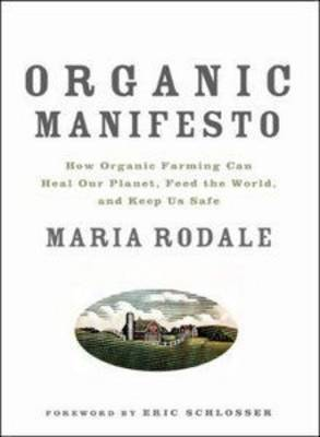 Organic Manifesto: How Organic Farming Can Stop Global Warming, Heal Our Planet, Feed the World and Keep Us Safe (Hardback)