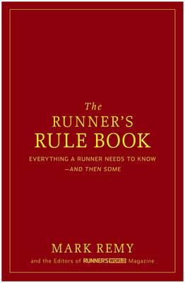 The Runner's Rule Book: Everything a Runner Needs to Know - And Then Some (Hardback)
