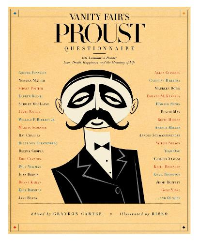 Vanity Fair's Proust Questionnaire: 101 Luminaries Ponder Love, Death, Happiness, and the Meaning of Life (Hardback)