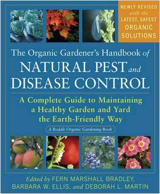 The Organic Gardener's Handbook of Natural Pest and Disease Control: A Complete Guide to Maintaining a Healthy Garden and Yard the Earth-Friendly Way (Paperback)