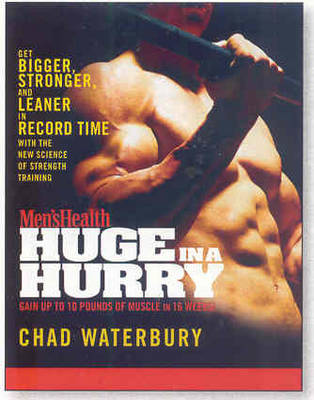 Men's Health Huge in a Hurry: Get Bigger, Stronger, and Leaner in Record Time with the New Science of Strength Training (Paperback)