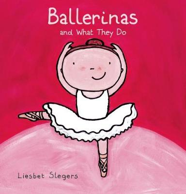 Ballerinas and What They Do - What They Do (Hardback)
