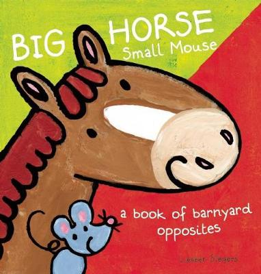 Big Horse Small Mouse: A Book of Barnyard Opposites (Hardback)