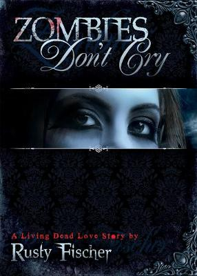 Zombies Don't Cry - A Living Dead Love Story 1 (Paperback)
