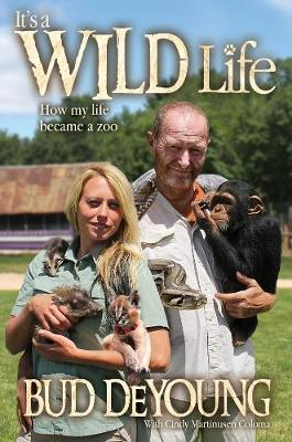 It's a Wild Life: How My Life Became a Zoo: How My Life Became a Zoo (Hardback)