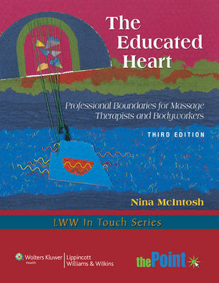 The Educated Heart: Professional Boundaries for Massage Therapists and Bodyworkers - LWW in Touch Series (Paperback)