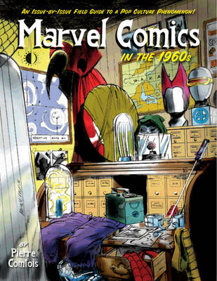 Marvel Comics In The 1960s: An Issue-By-Issue Field Guide To A Pop Culture Phenomenon (Paperback)