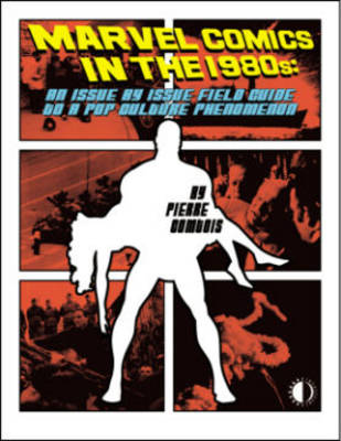 Marvel Comics In The 1980s: An Issue-By-Issue Field Guide To A Pop Culture Phenomenon (Paperback)