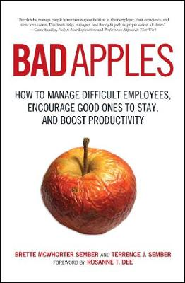 Bad Apples: How to Manage Difficult Employees, Encourage Good Ones to Stay, and Boost Productivity (Paperback)